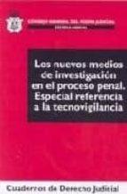los nuevos medios de investigacion en el proceso penal: especial referencia a la tecnovigilancia eloy velasco nuñez 9788496809505