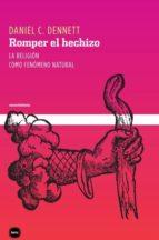 romper el hechizo: la religión como un fenómeno natural-daniel c. dennet-9788496859005