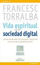 vida espiritual en la sociedad digital: ¿como desarrollar las viv encias interiories en la era de la globalizacion? francesc torralba i rosello 9788497434805