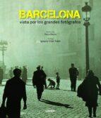 barcelona vista por los grandes fotografos 9788497859905
