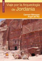 viaje por la arqueologia de jordania (2ª ed.)-angel del rio-carmen blanquez-9788498271805