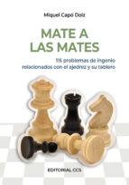 mate a las mates: 115 problemas de ingenio relacionados con el aj edrez y su tablero-miquel capo dolz-9788498426205