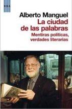 la ciudad de las palabras: mentiras politicas, verdades literaria s alberto manguel 9788498677805