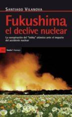 fukushima: el declive nuclear. la conspiracion del lobby atomico ante el impacto del accidente nuclear santiago vilanova tane 9788498884005