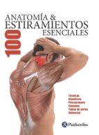 anatomía & 100 estiramientos esenciales (color)-guillermo seijas albir-9788499101705