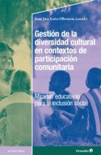 El libro de Gestion de la diversidad cultural en contextos de participacion c omunitaria autor JUAN JOSE LEIVA OLIVENCIA PDF!