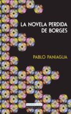 la novela perdida de borges-pablo paniagua-9788499675305