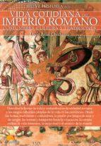 breve historia de la vida cotidiana en el imperio romano: constumbres, cultura y tradiciones-lucia avial chicharro-9788499679105