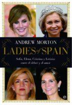 ladies of spain: sofia, elena, cristina y letizia entre el deber y el amor-andrew morton-9788499706405