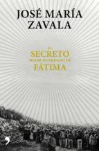 el secreto mejor guardado de fátima (ebook)-jose maria zavala-9788499986005