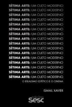 sétima arte: um culto moderno (ebook)-ismail xavier-9788594930705