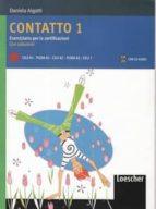 contatto 1: corso di italiano per stranieri (eserciziario per le certificazioni + chiavi + cd audio-d. aigotti-9788820126605