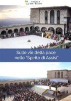 sulle vie della pace nello spirito di assisi (ebook) 9788826400105