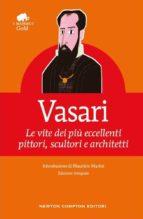 vasari: le vite dei piu eccellenti pittori, scultori e architetti (ediz. integrale) giorgio vasari 9788854180505