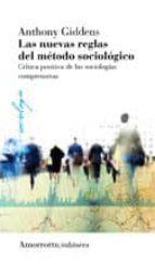 las nuevas reglas del metodo sociologico (3ª ed.)-anthony giddens-9789505182305