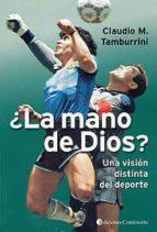 ¿la mano de dios?: una vision distinta del deporte claudio m. tamburrini 9789507540905