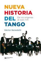 nueva historia del tango: de los orígenes al siglo xxi (ebook)-hector benedetti-9789876296205