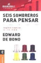 seis sombreros para pensar: una guia de pensamiento para gente de accion-edward de bono-9789506410612