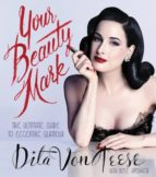 your beauty mark: the ultimate guide to eccentric glamour-dita von teese-9780060722715