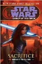 star wars: legacy of the force: sacrifice karen travis 9780345477415