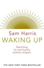 waking up: searching for spirituality without religion sam harris 9780593074015