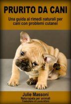 prurito da cani - una guida ai rimedi naturali per cani con problemi cutanei (ebook)-9781507111215