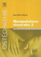 manipulations viscerales vol.2: diagnostic differentiel medical e t manuel des organes de l abdomen jean pierre barral 9782842996215