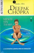 mente sin tiempo cuerpo sin edad: la alternativa cuantica para no envejecer deepak chopra 9786070019715