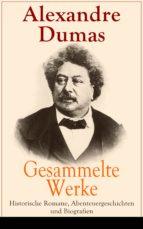 GESAMMELTE WERKE: HISTORISCHE ROMANE, ABENTEUERGESCHICHTEN UND BIOGRAFIEN (VOLLSTÄNDIGE DEUTSCHE AUS