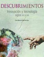 descubrimientos: innovacion y tecnologia. siglos xx y xxi jose manuel sanchez ron 9788400092115
