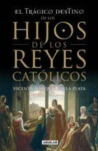 el trágico destino de los hijos de los reyes católicos (ebook)-vicenta maria marquez de la plata-9788403011915