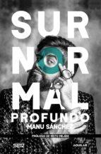 surnormal profundo (ebook)-manu sanchez-9788403518315