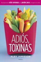 adiós, toxinas. el programa de ocho semanas para perder peso y re cuperar la salud. alex jamieson 9788408058915
