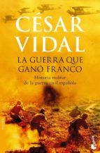 la guerra que gano franco: historia militar de la guerra civil es pañola (booket especial navidad 2007) cesar vidal 9788408074915