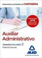 AUXILIAR ADMINISTRATIVO DE LA COMUNIDAD AUTONOMA DE CANTABRIA. TEMARIO MATERIAS COMUNES VOLUMEN 2