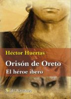 orison de oreto: el heroe ibero-hector huertas-9788415014515