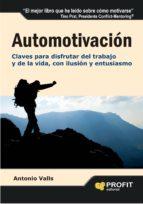 automotivacion: claves para disfrutar del trabajo y de la vida, c on ilusion y entusiasmo antonio valls 9788415330615