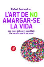 l art de no amargar-se la vida: les claus del canvi psicologic i la transformacio personal-rafael santandreu-9788415403715