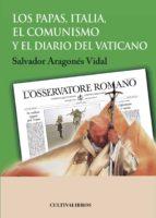 los papas, italia, el comunismo y el diario del vaticano (2ª ed) salvador aragones vidal 9788415534815