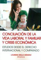 El libro de Conciliacion de la vida laboral y familiar y crisis economicas autor LOURDES MELLA MENDEZ TXT!