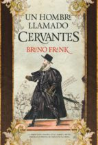 un hombre llamado cervantes-bruno frank-9788416392315
