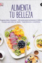 alimenta tu belleza: programa detox y limpiador: 100 recetas para incrementar tu belleza fiona waring tipper lewis 9788416407415