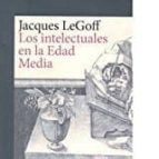 los intelectuales en la edad media-jacques le goff-9788416919215