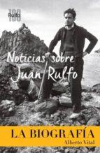 noticias sobre juan rulfo. la biografia alberto vital 9788417047115