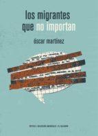 los migrantes que no importan oscar martinez d´aubuisson 9788417386115