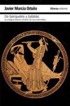 de banquetes y batallas: la antigua grecia a traves de su histori a y sus anecdotas javier murcia ortuño 9788420693415