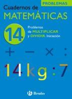cuaderno de matematicas 14: problemas de multiplicar y dividir-jose echegaray-9788421656815
