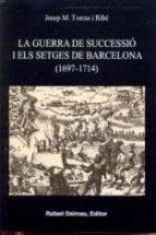 la guerra de successio i els setges de barcelona (1697 1714) josep maria torras i ribe 9788423207015