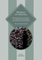 mujeres en medio(s): propuestas para analizar la comunicacion masiva con perspectiva de genero asuncion bernardez rodal 9788424513115