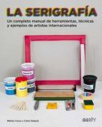 la serigrafia: un completo manual de herramientas, tecnicas y ejemplos de artistas internacionales claire dalquie matteo cossu 9788425228315
